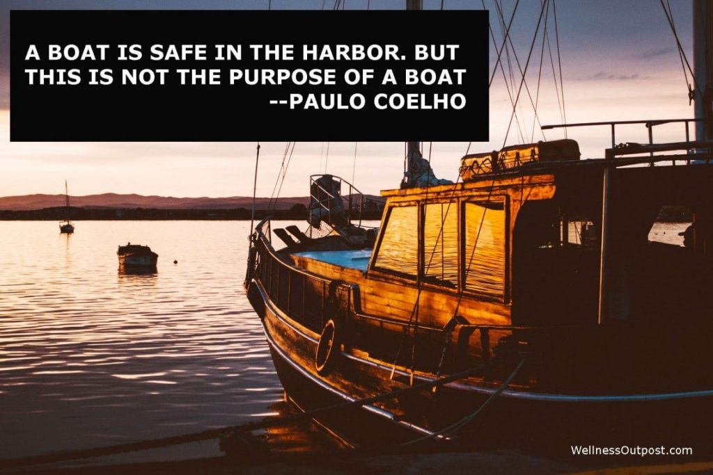 A boat is safe in the harbor but this is not the purpose of a boat - Paulo Coelho